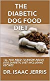 THE DIABETIC DOG FOOD DIET: ALL YOU NEED TO KNOW ABOUT DOG DIABETIC DIET INCLUDING RECIPES (English Edition)
